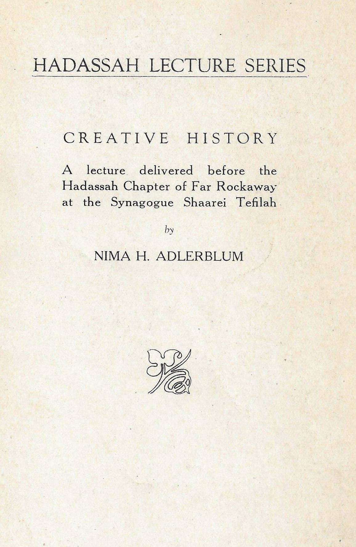 Adlerblum, Nima H. CREATIVE HISTORY. New York: Hadassah, the Women's  Zionist Organization, ca. 1930. 8vo. 16 pages. Part of the Hadassah lecture  series.